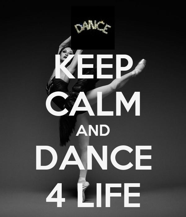KEEP CALM AND DANCE 4 LIFE