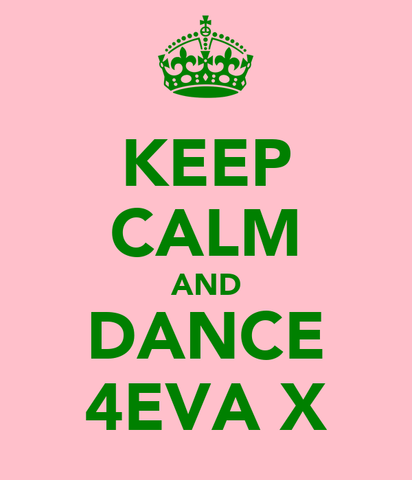 KEEP CALM AND DANCE 4EVA X