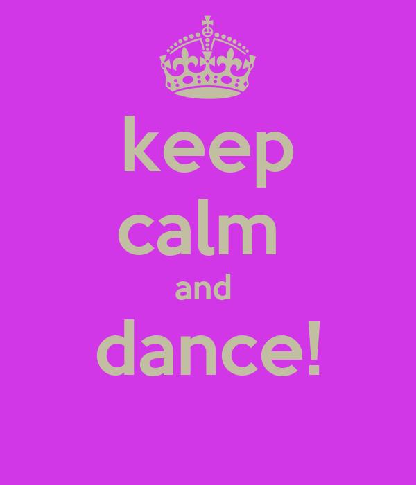keep calm  and  dance!