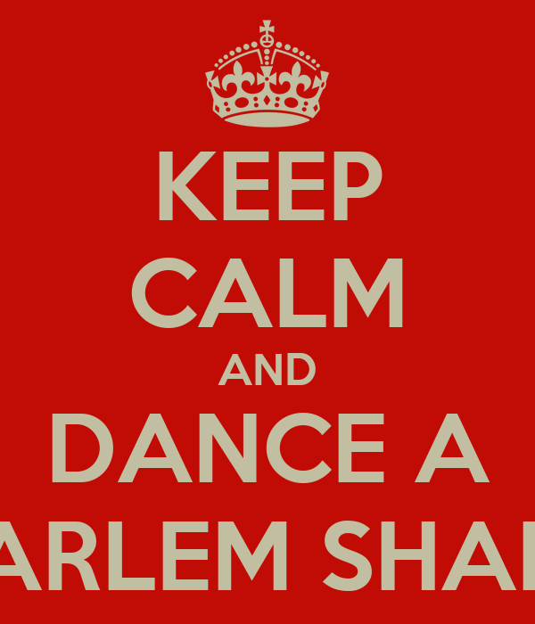 KEEP CALM AND DANCE A HARLEM SHAKE