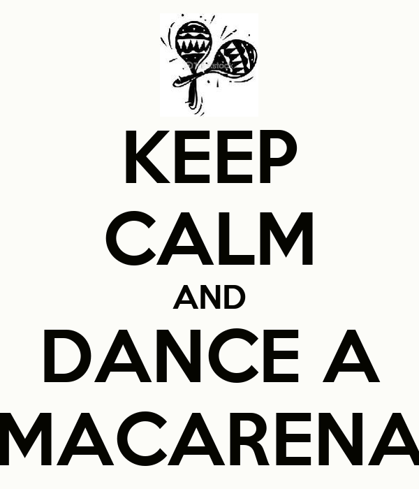 KEEP CALM AND DANCE A MACARENA