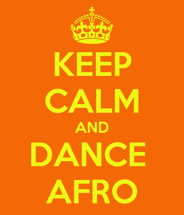 KEEP CALM AND DANCE  AFRO