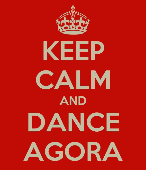 KEEP CALM AND DANCE AGORA