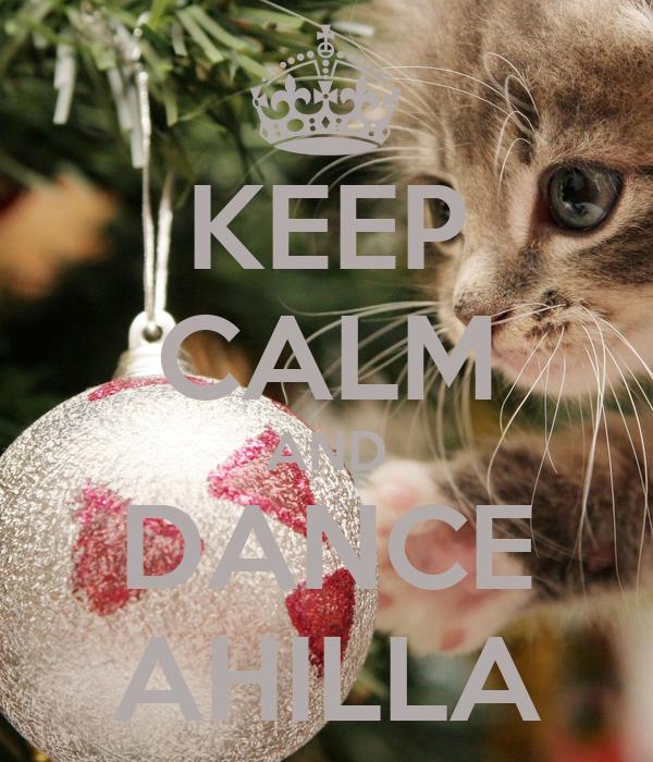 KEEP CALM AND DANCE AHILLA