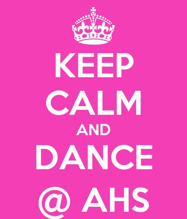 KEEP CALM AND DANCE @ AHS