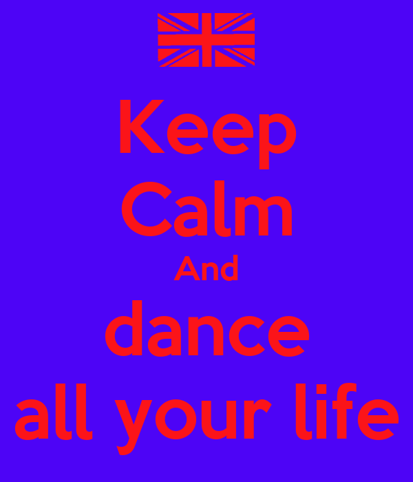 Keep Calm And dance all your life