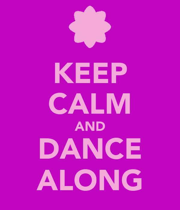 KEEP CALM AND DANCE ALONG