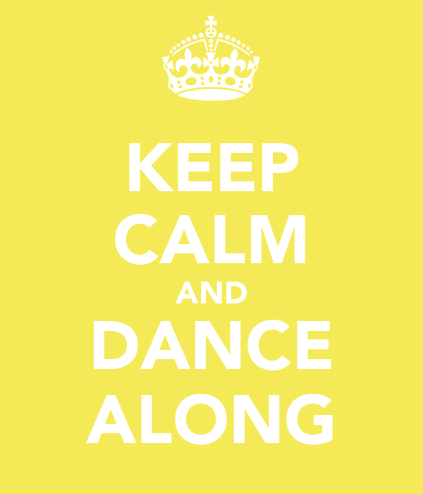 KEEP CALM AND DANCE ALONG
