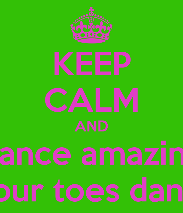 KEEP CALM AND dance amazing with on your toes dance school