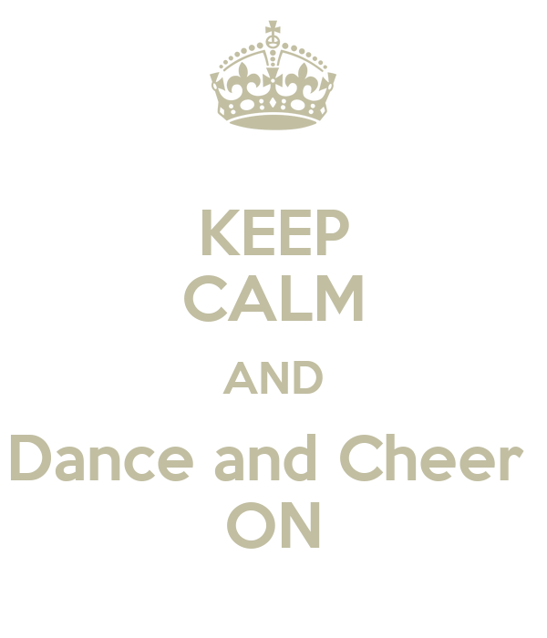 KEEP CALM AND Dance and Cheer  ON