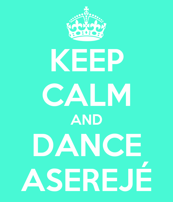 KEEP CALM AND DANCE ASEREJÉ
