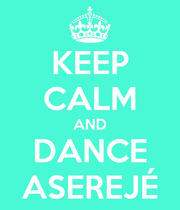 KEEP CALM AND DANCE ASEREJÉ
