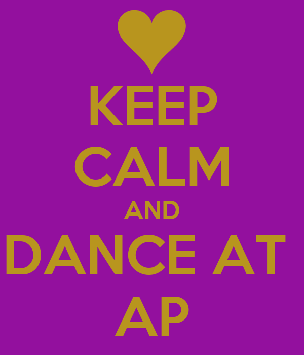 KEEP CALM AND DANCE AT  AP