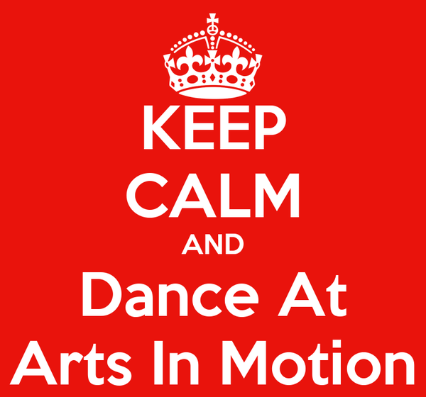 KEEP CALM AND Dance At Arts In Motion
