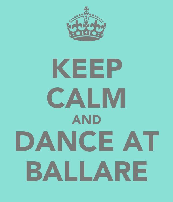 KEEP CALM AND DANCE AT BALLARE