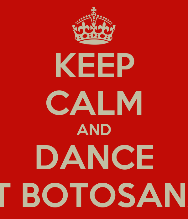 KEEP CALM AND DANCE AT BOTOSANA