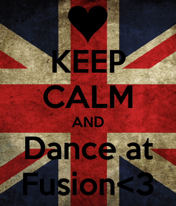 KEEP CALM AND Dance at Fusion<3