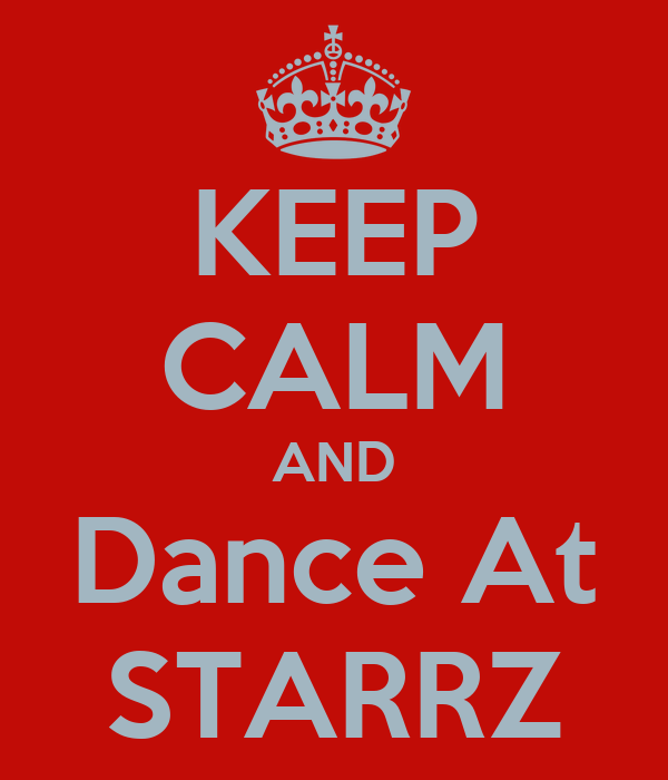 KEEP CALM AND Dance At STARRZ
