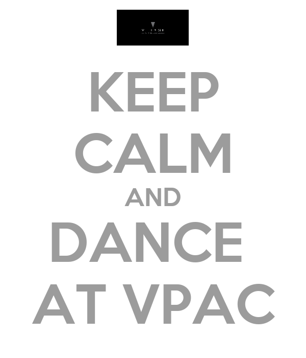 KEEP CALM AND DANCE  AT VPAC