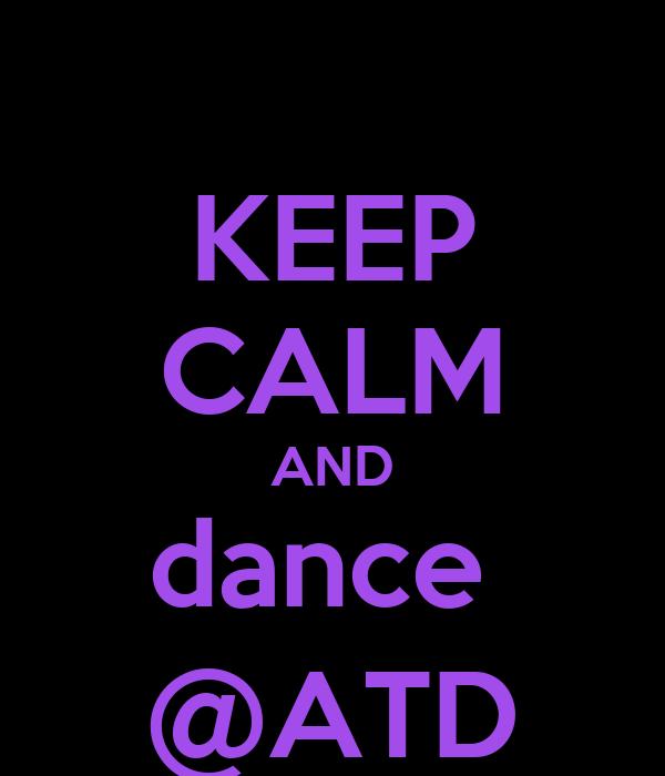 KEEP CALM AND dance  @ATD
