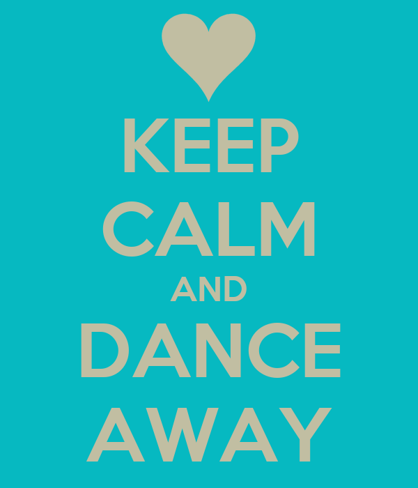KEEP CALM AND DANCE AWAY