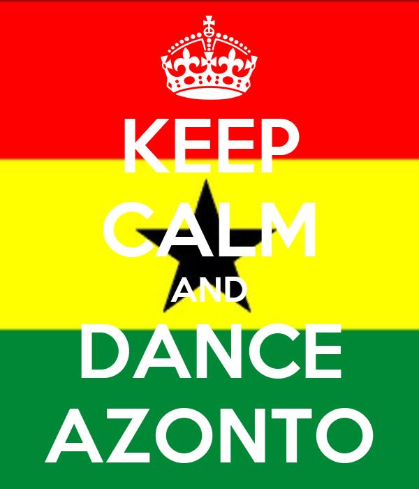 KEEP CALM AND DANCE AZONTO