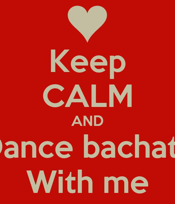 Keep CALM AND Dance bachata With me