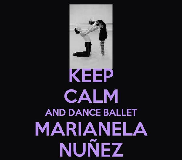 KEEP CALM AND DANCE BALLET MARIANELA NUÑEZ