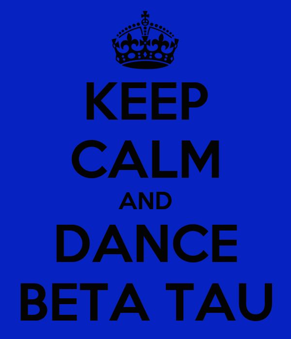 KEEP CALM AND DANCE BETA TAU