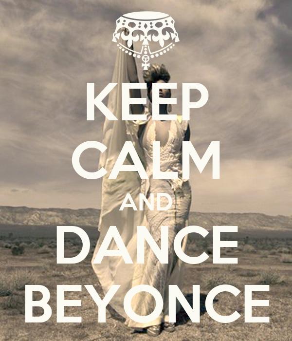 KEEP CALM AND DANCE BEYONCE