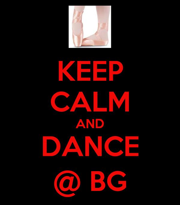 KEEP CALM AND DANCE @ BG