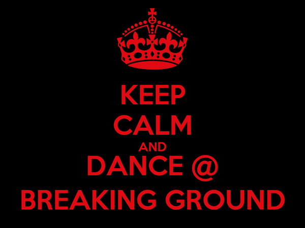 KEEP CALM AND DANCE @ BREAKING GROUND