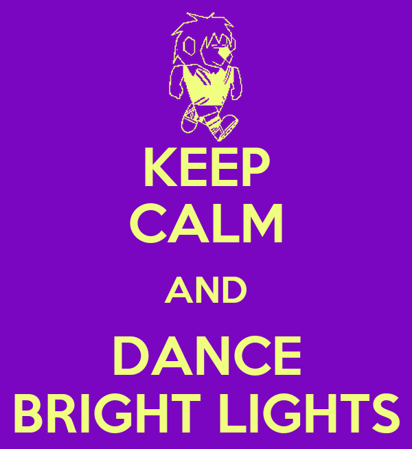 KEEP CALM AND DANCE BRIGHT LIGHTS