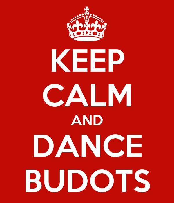 KEEP CALM AND DANCE BUDOTS