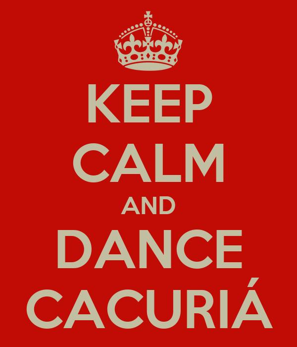 KEEP CALM AND DANCE CACURIÁ