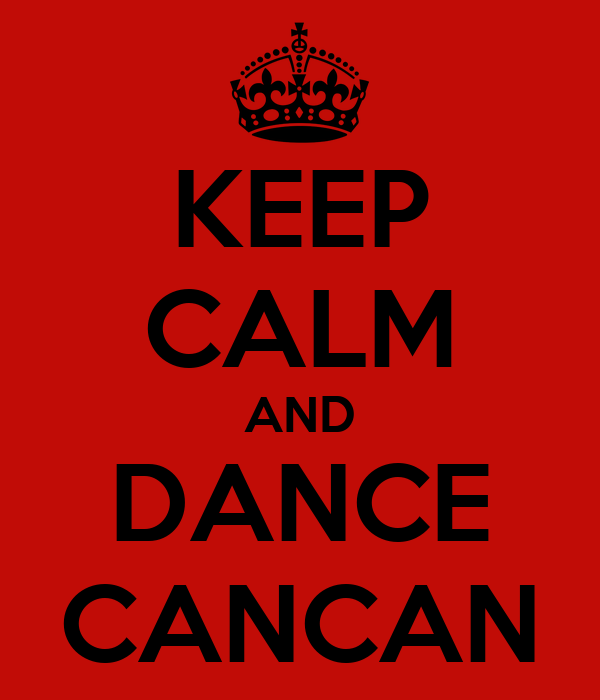 KEEP CALM AND DANCE CANCAN