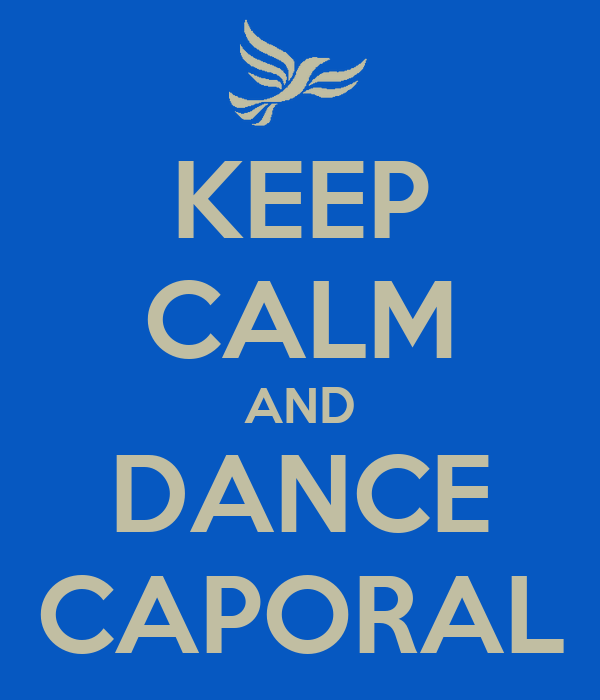 KEEP CALM AND DANCE CAPORAL