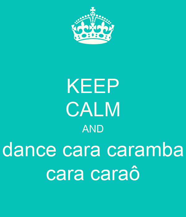 KEEP CALM AND dance cara caramba cara caraô