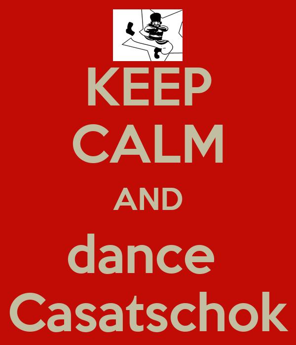 KEEP CALM AND dance  Casatschok