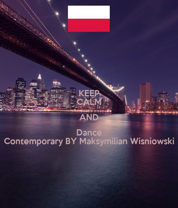 KEEP CALM AND Dance Contemporary BY Maksymilian Wisniowski