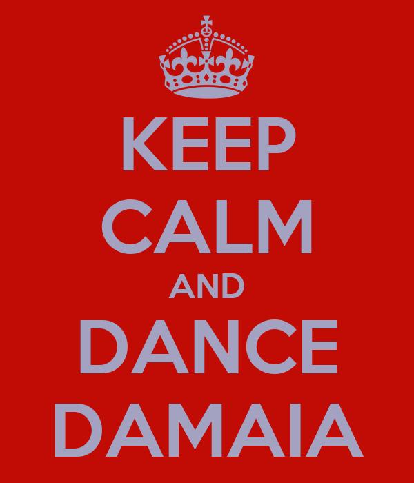 KEEP CALM AND DANCE DAMAIA
