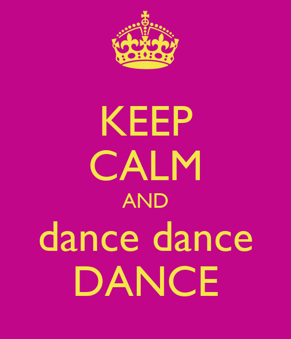 KEEP CALM AND dance dance DANCE