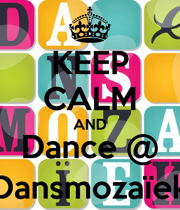 KEEP CALM AND Dance @ Dansmozaïek