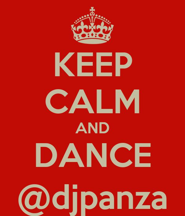 KEEP CALM AND DANCE @djpanza