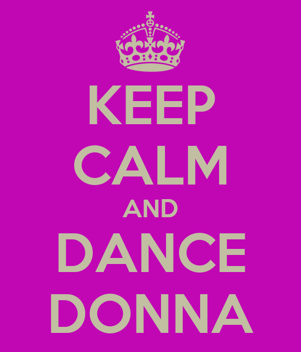 KEEP CALM AND DANCE DONNA