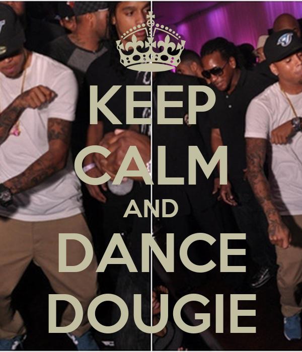 KEEP CALM AND DANCE DOUGIE