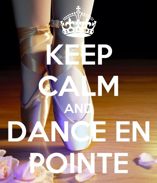 KEEP CALM AND DANCE EN POINTE