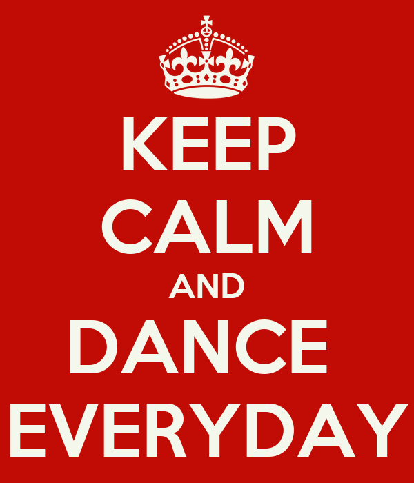 KEEP CALM AND DANCE  EVERYDAY
