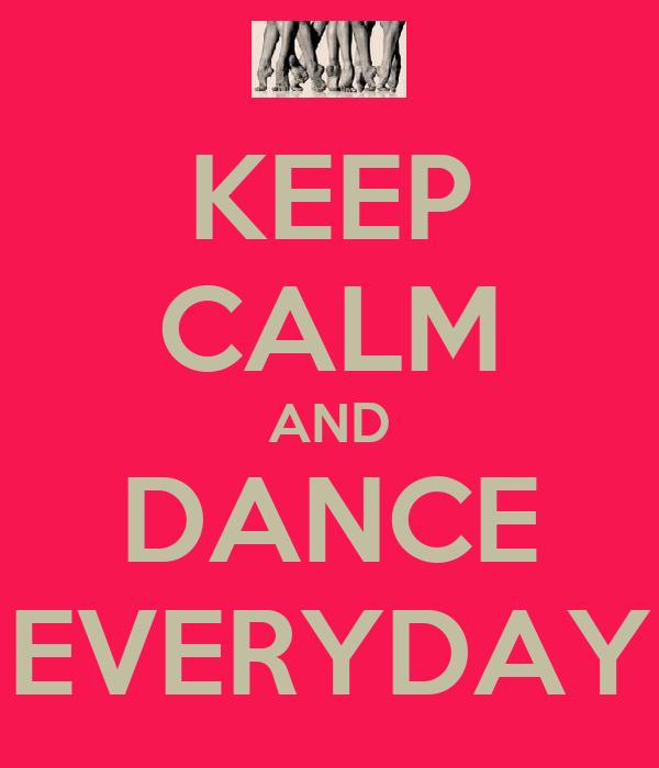 KEEP CALM AND DANCE EVERYDAY