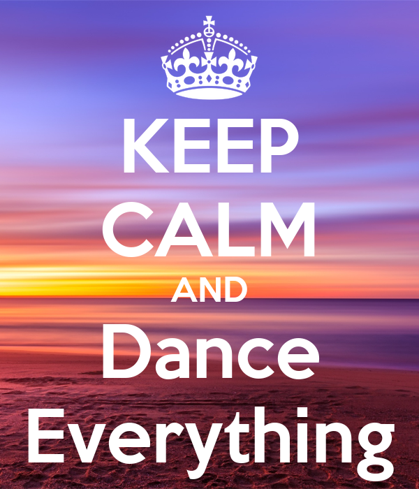 KEEP CALM AND Dance Everything